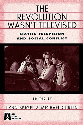 The Revolution Wasn't Televised: Sixties Television and Social Conflict