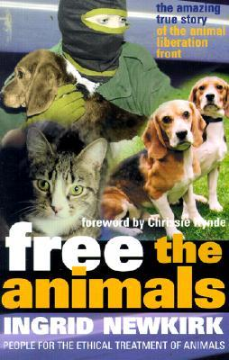 Free the Animals by Ingrid Newkirk