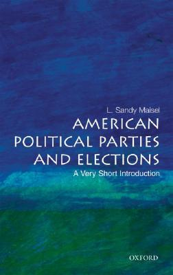 American Political Parties and Elections by L. Sandy Maisel