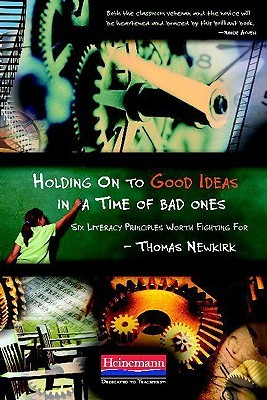 Holding on to Good Ideas in a Time of Bad Ones by Thomas Newkirk