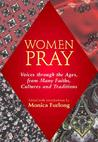 Women Pray: Voices through the Ages, from Many Faiths, Cultures, and Traditions