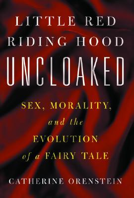 Little Red Riding Hood Uncloaked by Catherine Orenstein