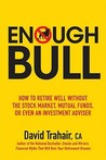 Enough Bull: How to Retire Well Without the Stock Market, Mutual Funds or Even an Investment Advisor