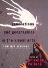 Generations and Geographies in the Visual Arts: Feminist Readings