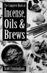 The Complete Book of Incense, Oils & Brews by Scott Cunningham