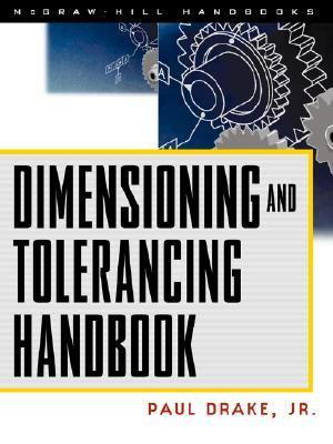 Dimensioning and Tolerancing Handbook by Paul J. Drake