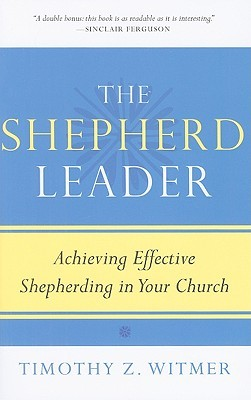 The Shepherd Leader by Timothy Z. Witmer