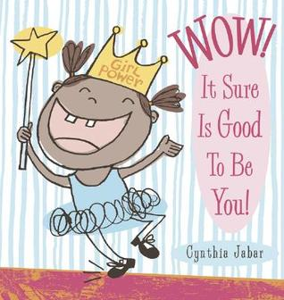 Wow! It Sure is Good to Be You! by Cynthia Jabar