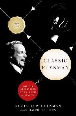 Classic Feynman: All the Adventures of a Curious Character