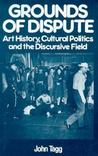 Grounds Of Dispute: Art History, Cultural Politics and the Discursive Field