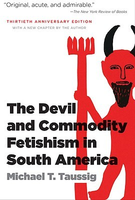 The Devil and Commodity Fetishism in South America by Michael T. Taussig