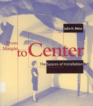 From Margin to Center: The Spaces of Installation Art