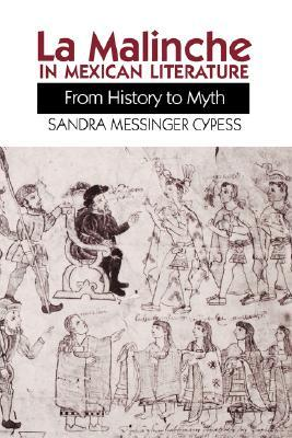 La Malinche in Mexican Literature by Sandra Messinger Cypess