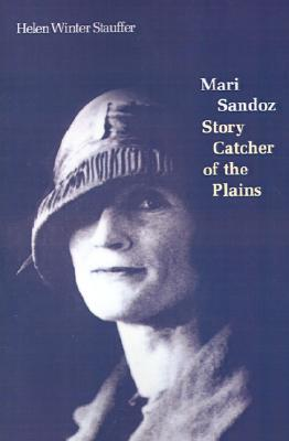 Mari Sandoz: Story Catcher of the Plains