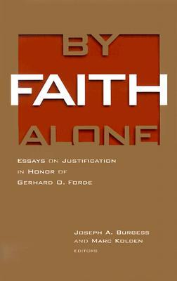 By Faith Alone: Essays on Justification in Honor of Gerhard O. Forde