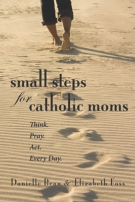 Small Steps for Catholic Moms by Danielle Bean