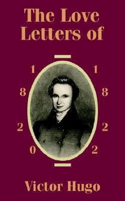 The Love Letters of Victor Hugo 1820 - 1822