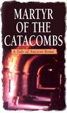 Martyr of the Catacombs: A Tale of Ancient Rome: A Novel