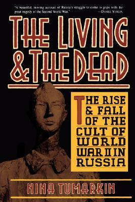 The Living And The Dead by Nina Tumarkin