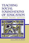 Teaching Social Foundations of Education: Contexts, Theories, and Issues