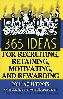 365 Ideas for Recruiting, Retaining, Motivating and Rewarding Your Volunteers: A Complete Guide for Nonprofit Organizations
