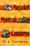 Magickal Mystical Creatures: Invite Their Powers Into Your Life