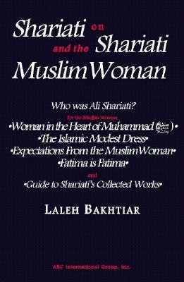 Shariati on Shariati and the Muslim Woman by Ali Shariati