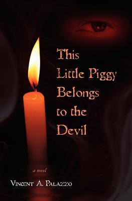 This Little Piggy Belongs to the Devil by Vincent A. Palazzo
