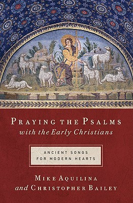 Praying the Psalms with the Early Christians by Mike Aquilina