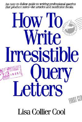 How to Write Irresistible Query Letters by Lisa Collier Cool