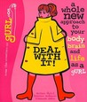 Deal With It: A Whole New Approach to Your Body, Brain and Life as a gURL