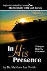 In His Presence: God Welcomes You Into His Presence with Joy and Pleasure
