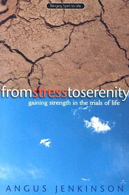 From Stress To Serenity: Gaining Strength In The Trials Of Life (Bringing Spirit To Life)