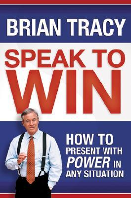 Speak to Win by Brian Tracy