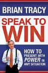 Speak to Win: How to Present with Power in Any Situation
