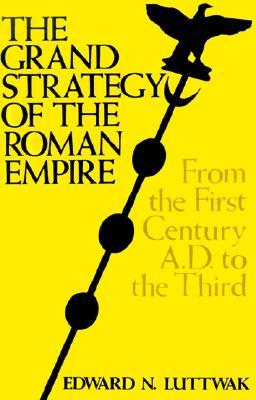 The Grand Strategy of the Roman Empire from the First Century... by Edward N. Luttwak
