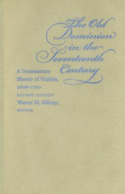 The Old Dominion In The Seventeenth Century by Warren M. Billings