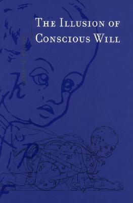 The Illusion of Conscious Will by Daniel M. Wegner