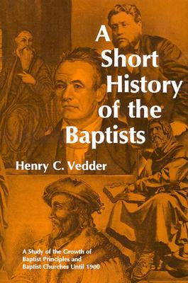A Short History of the Baptists by Henry C. Vedder