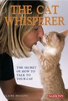 The Cat Whisperer: The Secret of How to Talk to Your Cat