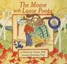 The Moose with Loose Poops [With Parent Guide]