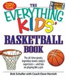 The Everything Kids' Basketball Book: The All-Time Greats, Legendary Teams, Today's Superstars - And Tips on Playing Like a Pro