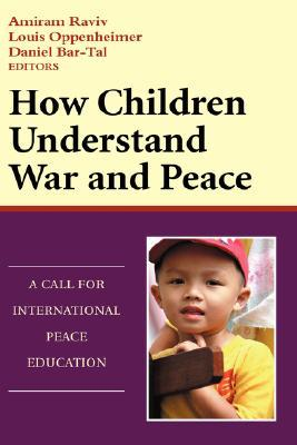 How Children Understand War and Peace by Amiram Raviv
