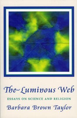 Luminous Web: Essays on Science and Religion