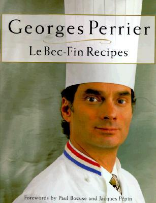 Georges Perrier Le Bec-fin Recipes by Georges Perrier