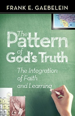 The Pattern of God's Truth: Problems of Integration in Christian Education