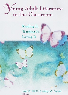 Young Adult Literature in the Classroom: Reading It, Teaching It, Loving It