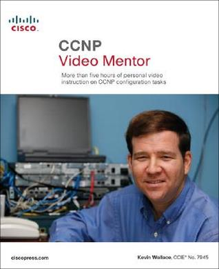 CCNP Video Mentor: More Than Five Hours of Personal Video Instruction on CCNP Configuration Tasks [With DVD]