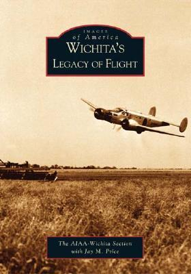 Wichita's Legacy of Flight (Images of America: Kansas)