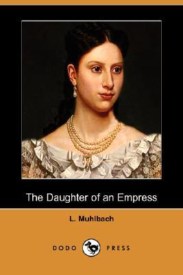 The Daughter of an Empress by Luise Mühlbach